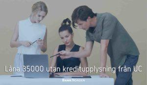 Låna 35000 utan kreditupplysning från UC