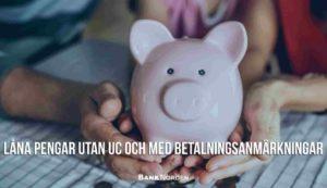 Låna pengar utan UC och med betalningsanmärkningar
