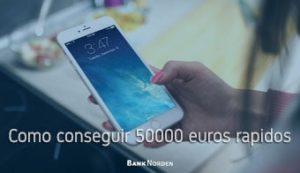 Como conseguir 50000 euros rapidos