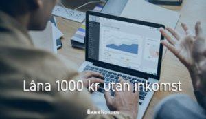 Låna 1000 kr utan inkomst