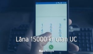 Låna 15000 kr utan UC