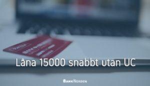 Låna 15000 snabbt utan UC