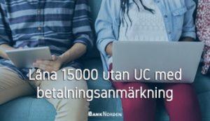 Låna 15000 utan UC med betalningsanmärkning