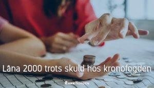 Låna 2000 trots skuld hos kronofogden