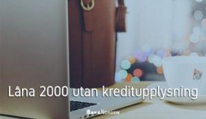 Låna 2000 utan kreditupplysning