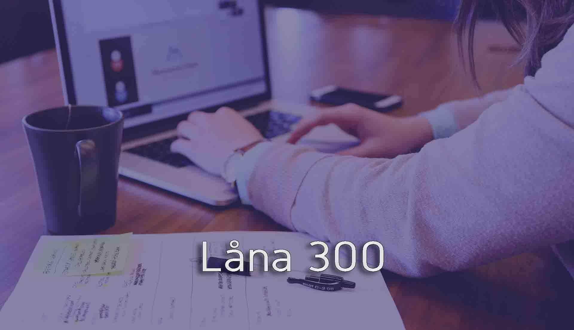 Låna 300