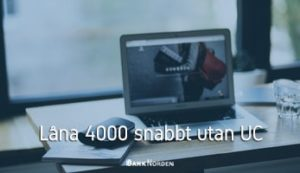 Låna 4000 snabbt utan UC