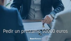 Pedir un prestamo 50000 euros