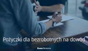 Pożyczki dla bezrobotnych na dowód
