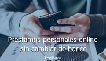 Prestamos personales online sin cambiar de banco