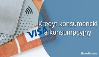 Kredyt konsumencki a konsumpcyjny