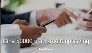 Låna 50000 utan kreditupplysning