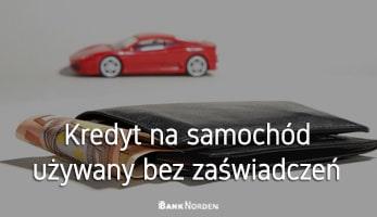 Kredyt na samochód używany bez zaświadczeń