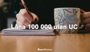 Låna 100 000 utan UC