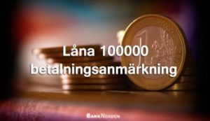 Låna 100000 betalningsanmärkning