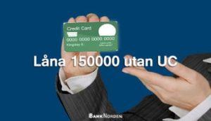 Låna 150000 utan UC