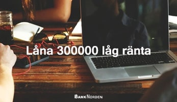 Låna 300000 låg ränta