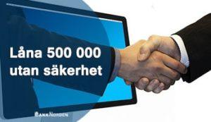 Låna 500 000 utan säkerhet