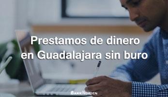 Prestamos de dinero en Guadalajara sin buro