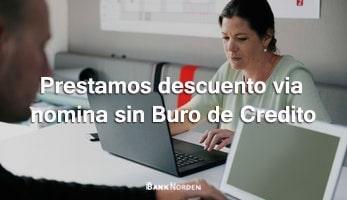 Prestamos descuento via nomina sin Buro de Credito