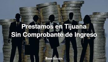 Prestamos en Tijuana sin comprobante de ingreso