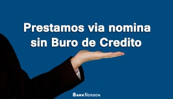 Prestamos via nomina sin Buro de Credito