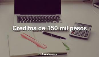 Creditos de 150 mil pesos