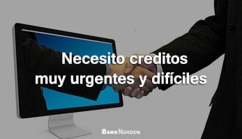 Necesito creditos muy urgentes y difíciles