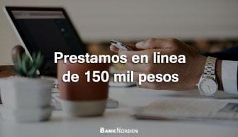 Prestamos en linea de 150 mil pesos