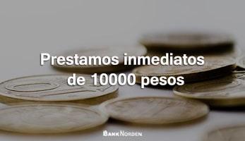Prestamos inmediatos de 10000 pesos