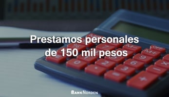 Prestamos personales de 150 mil pesos