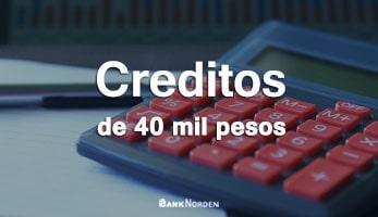 Creditos de 40 mil pesos