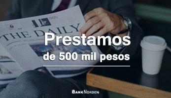Prestamos de 500 mil pesos