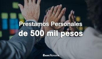 Prestamos personales de 500 mil pesos