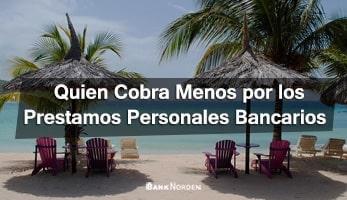 Quien Cobra Menos por los Prestamos Personales Bancarios